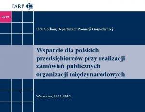 2016 Piotr Socho Departament Promocji Gospodarczej Wsparcie dla