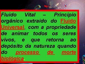 Fluido Vital Princpio orgnico extrado do Fluido Universal