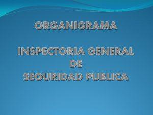 ORGANIGRAMA INSPECTORIA GENERAL DE SEGURIDAD PUBLICA ORGANIGRAMA Ministro