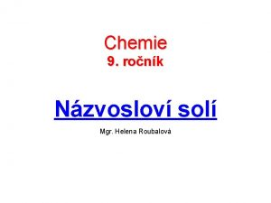 Chemie 9 ronk Nzvoslov sol Mgr Helena Roubalov