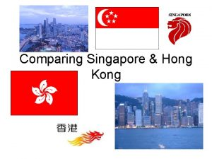 Comparing Singapore Hong Kong Singapore Hong Kong Area