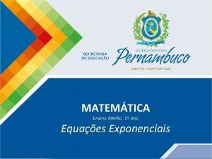 MATEMTICA Ensino Mdio 1 ano Equaes Exponenciais Matemtica