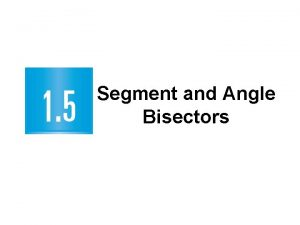 Segment and Angle Bisectors 1 5 Segment and