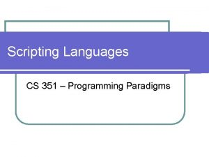 Scripting Languages CS 351 Programming Paradigms Introduction Traditional