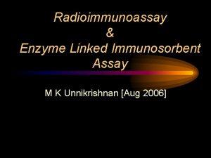 Radioimmunoassay Enzyme Linked Immunosorbent Assay M K Unnikrishnan