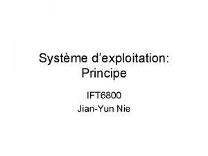 Systme dexploitation Principe IFT 6800 JianYun Nie Systme