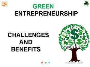 GREEN ENTREPRENEURSHIP CHALLENGES AND BENEFITS GREEN ENTREPRENEURSHIP CHALLENGES