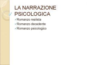 LA NARRAZIONE PSICOLOGICA Romanzo realista Romanzo decadente Romanzo