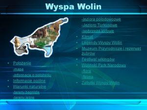 Wyspa Wolin Pooenie mapa informacje o pooeniu Informacje