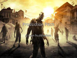 Production Pitch Edwin huddleston Production MediaDeliveryDeadline My production