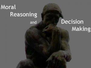 Moral Reasoning and Decision Making Moral Reasoning and