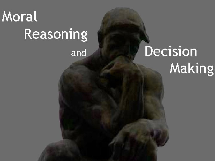 Moral Reasoning and Decision Making Moral Reasoning and