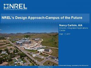 NRELs Design ApproachCampus of the Future Nancy Carlisle