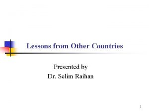 Lessons from Other Countries Presented by Dr Selim