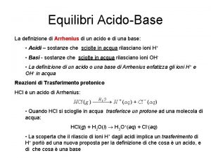 Equilibri AcidoBase La definizione di Arrhenius di un