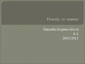 Hviezdy vo vesmre Simonka Kajanoviov 4 A 20102011