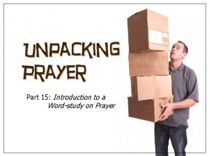 Unpacking Prayer Part 15 Introduction to a Wordstudy