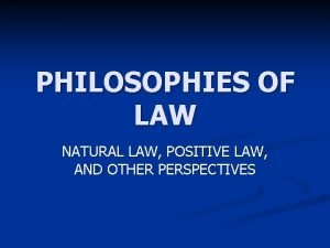 PHILOSOPHIES OF LAW NATURAL LAW POSITIVE LAW AND
