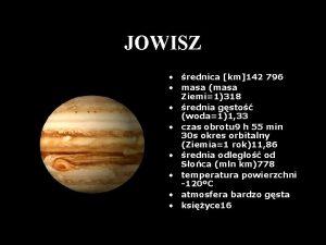 JOWISZ rednica km142 796 masa masa Ziemi1318 rednia