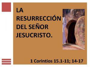 LA RESURRECCIN DEL SEOR JESUCRISTO 1 Corintios 15