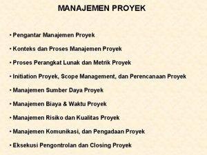 MANAJEMEN PROYEK Pengantar Manajemen Proyek Konteks dan Proses