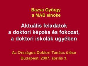 Bazsa Gyrgy a MAB elnke Aktulis feladatok a