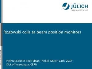 Mitglied der HelmholtzGemeinschaft Rogowski coils as beam position