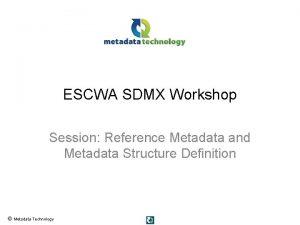 ESCWA SDMX Workshop Session Reference Metadata and Metadata
