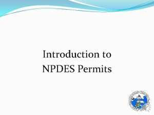 Introduction to NPDES Permits Introduction to NPDES Permits