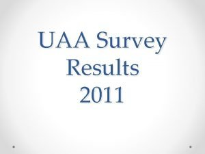 UAA Survey Results 2011 Some 74 98 7