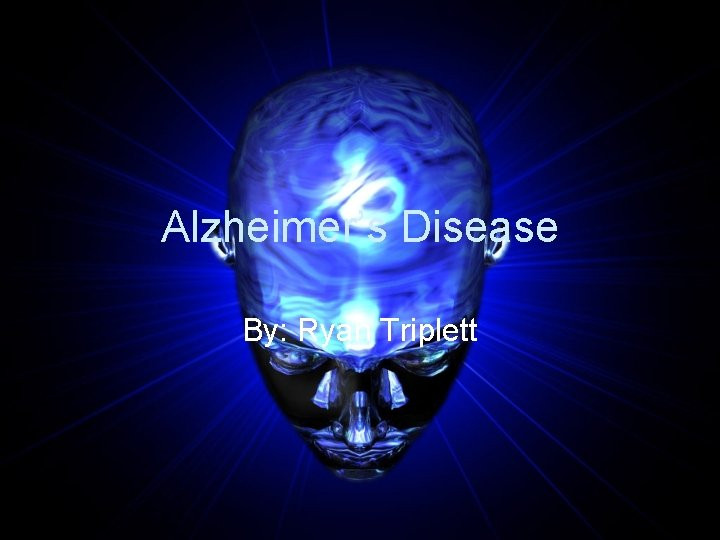 Alzheimers Disease By Ryan Triplett Alzheimers The deterioration