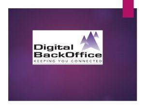 Agenda Introduction to ACNDigital Back Office DBO managed