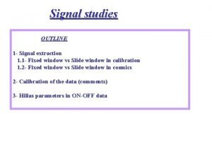 Signal studies OUTLINE 1 Signal extraction 1 1