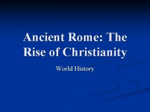 Ancient Rome The Rise of Christianity World History