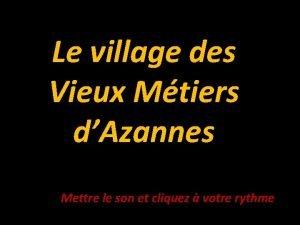 Le village des Vieux Mtiers dAzannes Mettre le