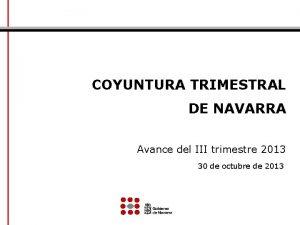 COYUNTURA TRIMESTRAL DE NAVARRA Avance del III trimestre