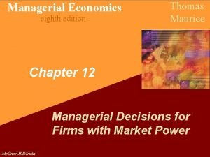 Managerial Economics eighth edition Thomas Maurice Chapter 12