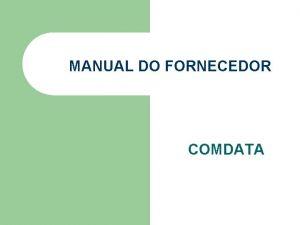 MANUAL DO FORNECEDOR COMDATA MANUAL DO FORNECEDOR PR