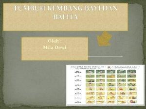 TUMBUH KEMBANG BAYI DAN BALITA Oleh Mila Dewi