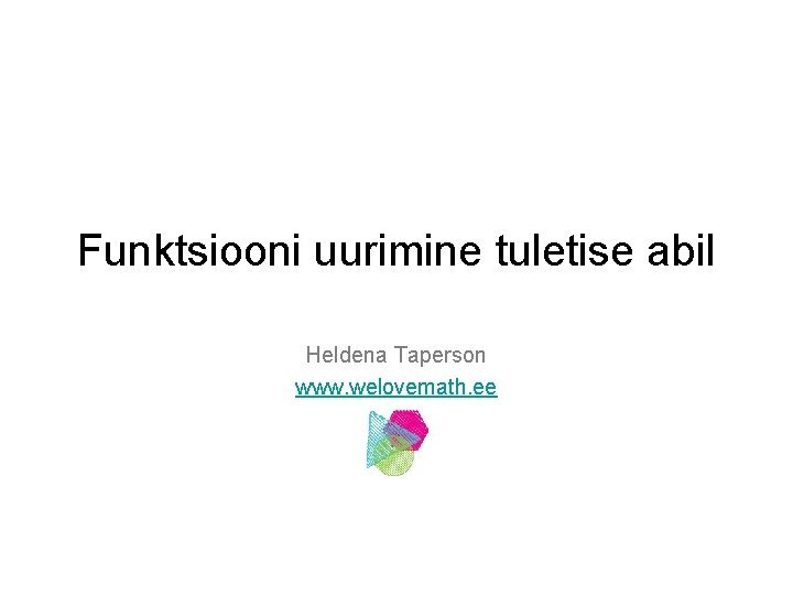 Funktsiooni uurimine tuletise abil Heldena Taperson www welovemath