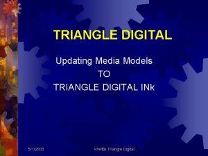 TRIANGLE DIGITAL Updating Media Models TO TRIANGLE DIGITAL