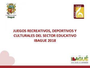 JUEGOS RECREATIVOS DEPORTIVOS Y CULTURALES DEL SECTOR EDUCATIVO