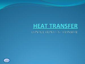 HEAT TRANSFER CONDUCTION HEAT TRANSFER gjv Recap Heat