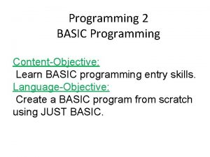 Programming 2 BASIC Programming ContentObjective Learn BASIC programming