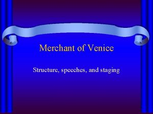 Merchant of Venice Structure speeches and staging Merchant