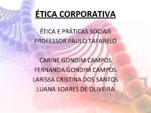 TICA CORPORATIVA TICA E PRTICAS SOCIAIS PROFESSOR PAULO
