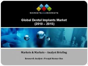 Global Dental Implants Market 2010 2015 Markets Markets