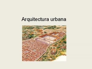 Arquitectura urbana Relixiosos Templos Baslicas Edificios pblicos Civs