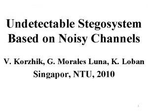 Undetectable Stegosystem Based on Noisy Channels V Korzhik