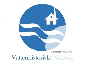 Konferens Nora 2019 Vattenhistoriskt ntverk EUs Vattendirektiv 2000